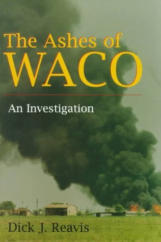 Dick J. Reavis The Ashes Of Waco An Investigation