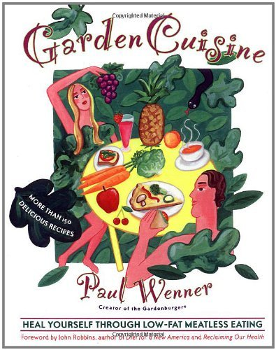 Paul Wenner Gardencuisine Heal Yourself Through Low Fat Meatless Eating