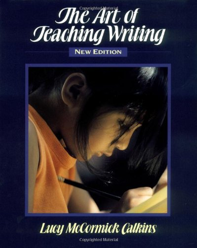 Lucy Calkins The Art Of Teaching Writing 0002 Edition;