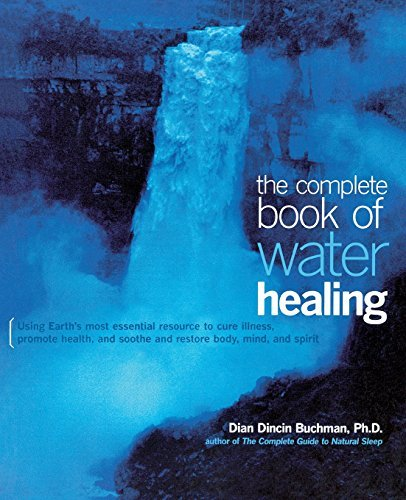 Dian Dincin Buchman The Complete Book Of Water Healing Using The Earth's Most Essential Resource To Cure 0002 Edition;