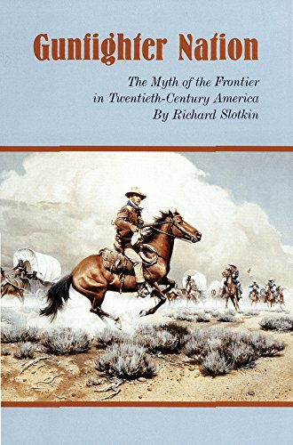 richard-slotkin-gunfighter-nation-the-myth-of-the-frontier-in-twentieth-century-ame