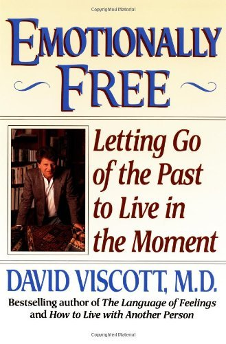David Viscott Emotionally Free Letting Go Of The Past To Live In The Moment