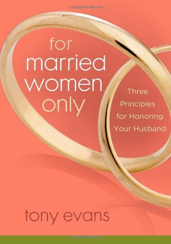 Tony Evans For Married Women Only Three Principles For Honoring Your Husband