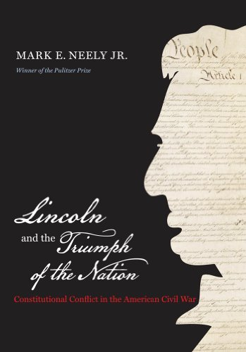 Neely Mark Jr. Lincoln And The Triumph Of The Nation Constitutional Conflict In The American Civil War