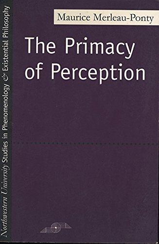 Maurice Merleau Ponty The Primacy Of Perception And Other Essays On Phenomenological Psychology