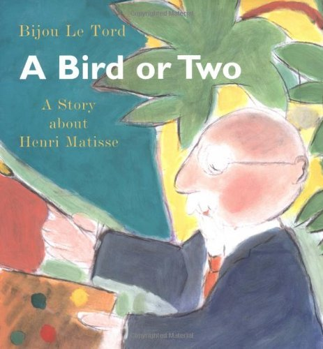 Bijou Le Tord A Bird Or Two A Story About Henri Matisse