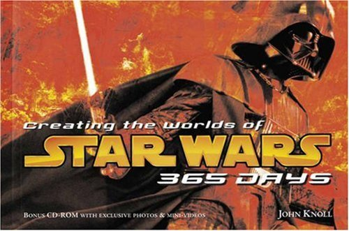 John Knoll Creating The Worlds Of Star Wars 365 Days [with CD Rom]