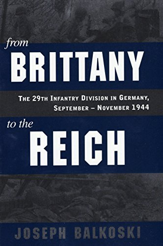 Joseph Balkoski From Brittany To The Reich The 29th Infantry Division In Germany September