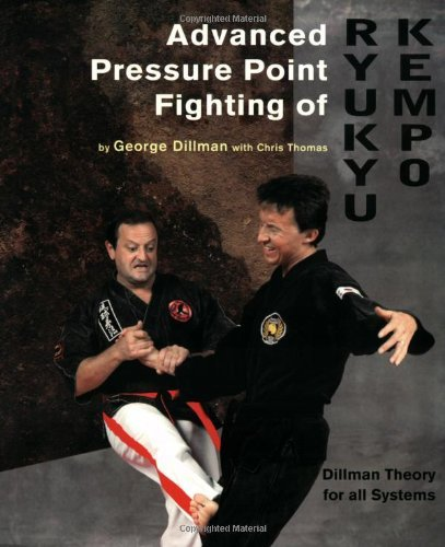 George Dillman Advanced Pressure Point Fighting Of Ryukyu Kempo Dillman Theory For All Systems Point Fighting