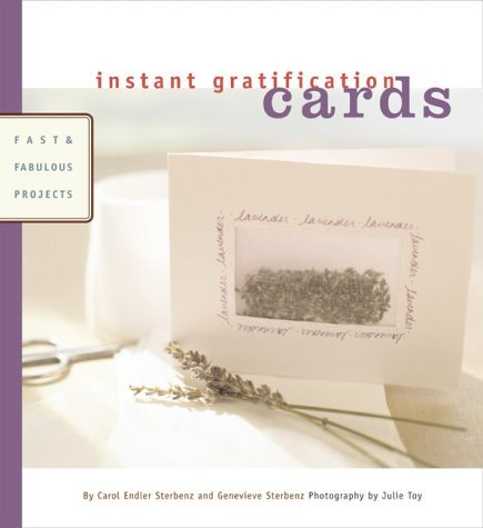 Carol Endler Sterbenz Instant Gratification Cards Fast & Fabulous Projects