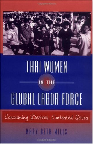 Mary Beth Mills Thai Women In The Global Labor Force Consuming Desires Contested Selves None