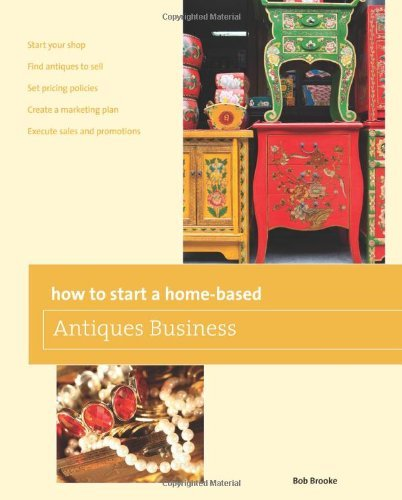 Bob Brooke How To Start A Home Based Antiques Business 0005 Edition;