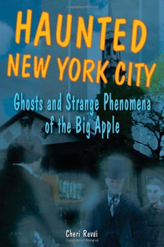 Cheri Revai Haunted New York City Ghosts And Strange Phenomena Of The Big Apple