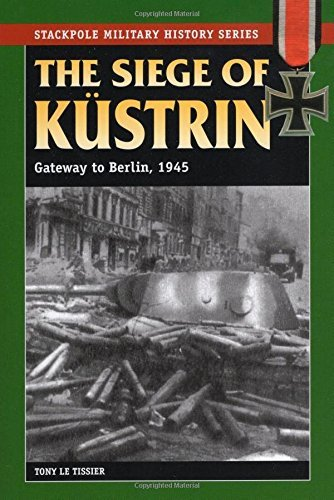 tony-le-tissier-the-siege-of-kustrin-gateway-to-berlin-1945