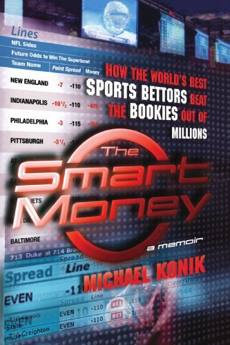 Michael Konik The Smart Money How The World's Best Sports Bettors Beat The Book