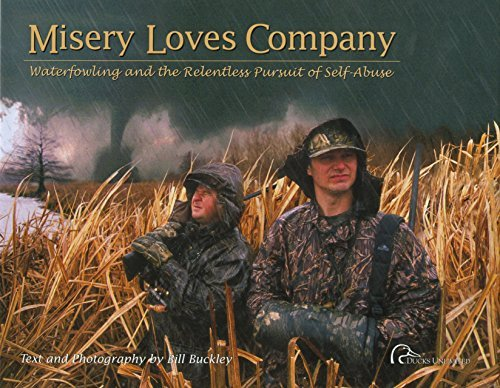 Bill Buckley Misery Loves Company Waterfowling And The Relentless Pursuit Of Self A