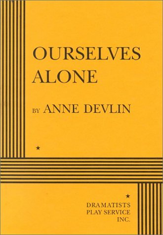 Anne Devlin Ourselves Alone Acting Edition