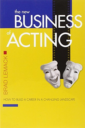 Brad Lemack New Business Of Acting The How To Build A Career In A Changing Landscape New Revised