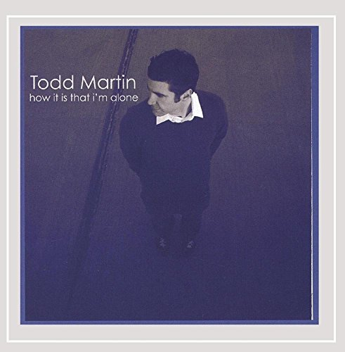 Todd Martin How It Is That I'm Alone