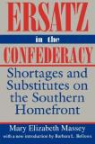 Mary Elizabeth Massey Ersatz In The Confederacy Shortages And Substitutes On The Southern Homefro