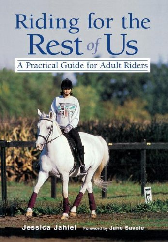 Jessica Jahiel Riding For The Rest Of Us A Practical Guide For Adult Riders