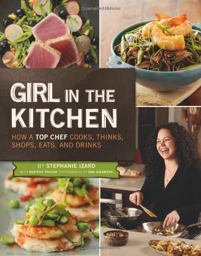 stephanie-izard-girl-in-the-kitchen-how-a-top-chef-cooks-thinks-shops-eats-drink