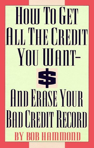 Bob Hammond How To Get All The Credit You Want And Erase Your