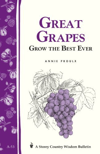 Annie Proulx Great Grapes Grow The Best Ever Storey's Country Wisdom Bull