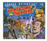 Wainwright Loudon Iii Here Come The Choppers