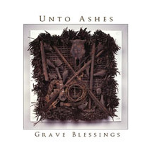 Unto Ashes Grave Blessings
