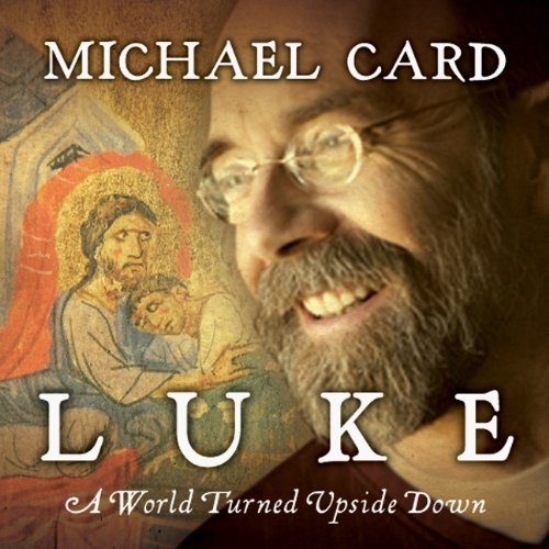 Michael Card Luke A World Turned Upside Down