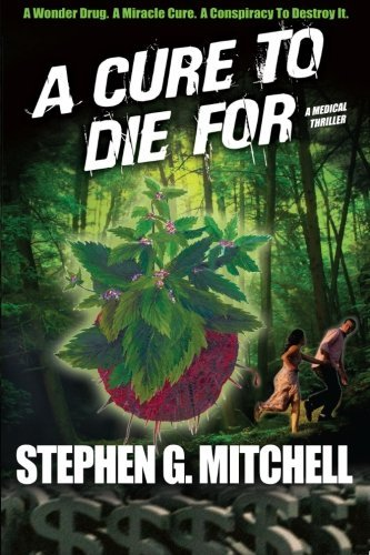 Stephen G. Mitchell A Cure To Die For A Medical Thriller