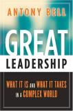 Antony Bell Great Leadership What It Is And What It Takes In A Complex World