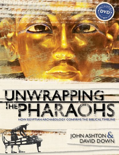 John Ashton Unwrapping The Pharaohs How Egyptian Archaeology Confirms The Biblical Ti