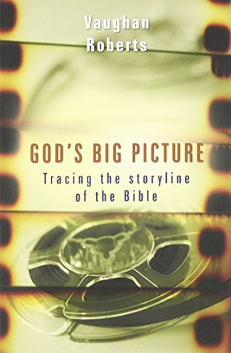 Vaughan Roberts God's Big Picture Tracing The Story Line Of The Bible Ivp Uk