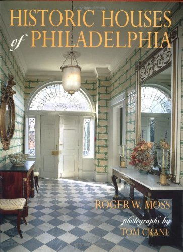 Roger W. Moss Historic Houses Of Philadelphia A Tour Of The Region's Museum Homes