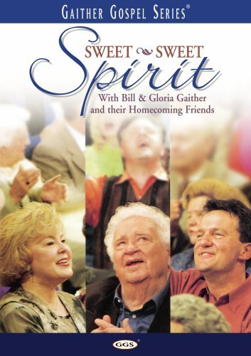 Bill & Gloria Gaither Sweet Sweet Spirit
