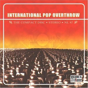 International Pop Overthrow Vol. 6 International Pop Overt International Pop Overthrow