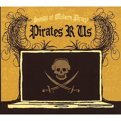 Pirates R Us Songs Of Modern Piracy