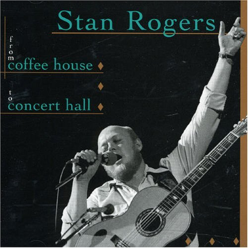 Stan Rogers From Coffee House To Concert H