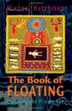 Michael Hutchison The Book Of Floating Exploring The Private Sea