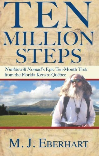 M. J. Eberhart Ten Million Steps Nimblewill Nomad's Epic 10 Month Trek From The Fl