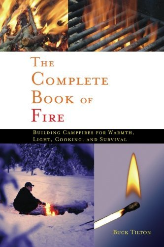 Buck Tilton The Complete Book Of Fire Building Campfires For Warmth Light Cooking An