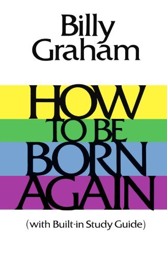 Billy Graham How To Be Born Again