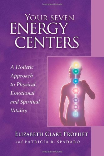 Elizabeth Clare Prophet Your Seven Energy Centers A Holistic Approach To Physical Emotional And Sp