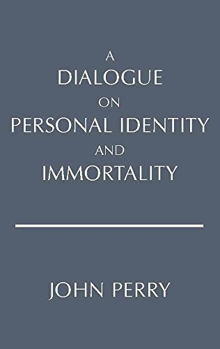 John Perry A Dialogue On Personal Identity And Immortality