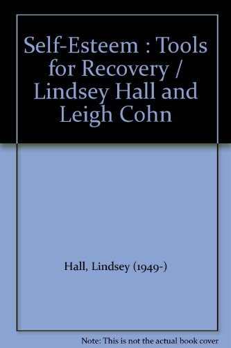 Lindsey Hall Self Esteem Tools For Recovery Self Esteem Is Both The Means To Recovery And The