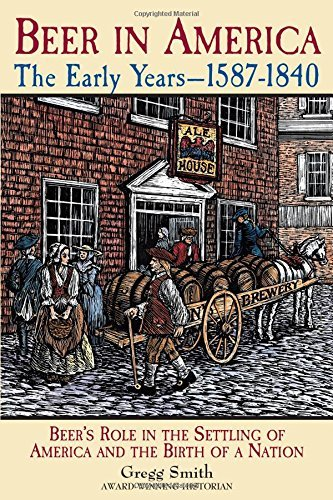 Gregg Smith Beer In America The Early Years 1587 1840 Beer's Role In The Se