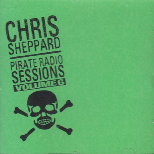 Chris Sheppard Pirate Radio Sessions Vol. 6