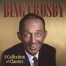 Bing Crosby Collection Of Classics